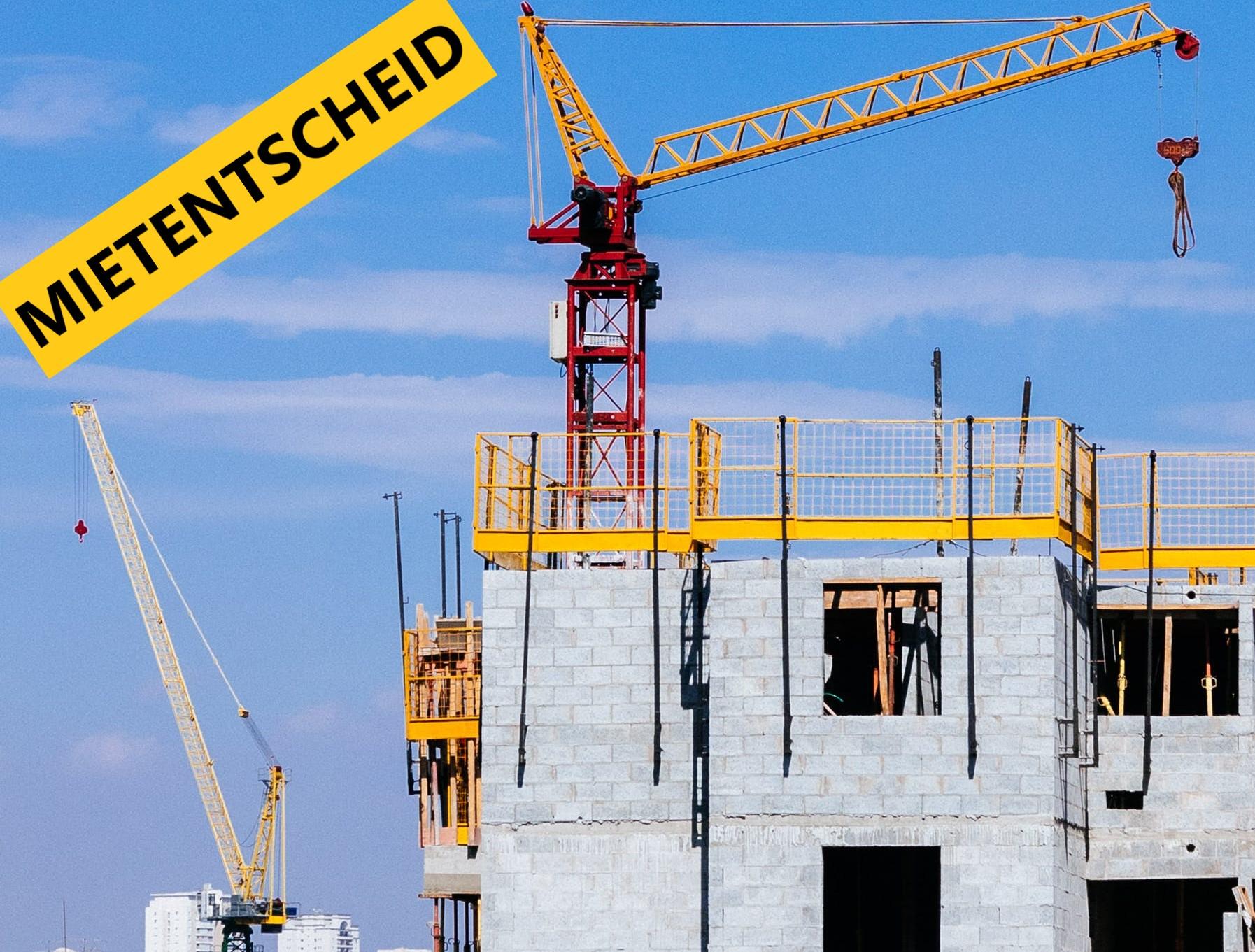 Mietentscheid Baustelle Wohnungsbau